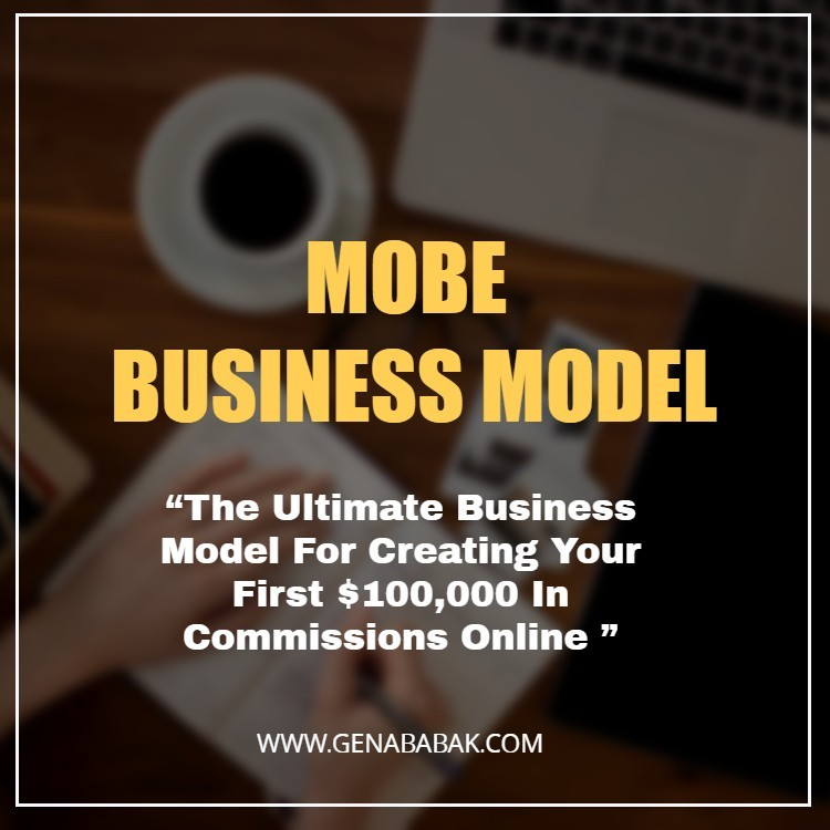MOBE Business Model For Creating Your First $100,000 In Commissions Online