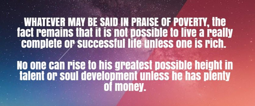It is not possible to live a really complete life unless one is rich