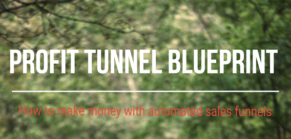 PROFIT TUNNEL BLUEPRINT - How to make money with automated sales funnels