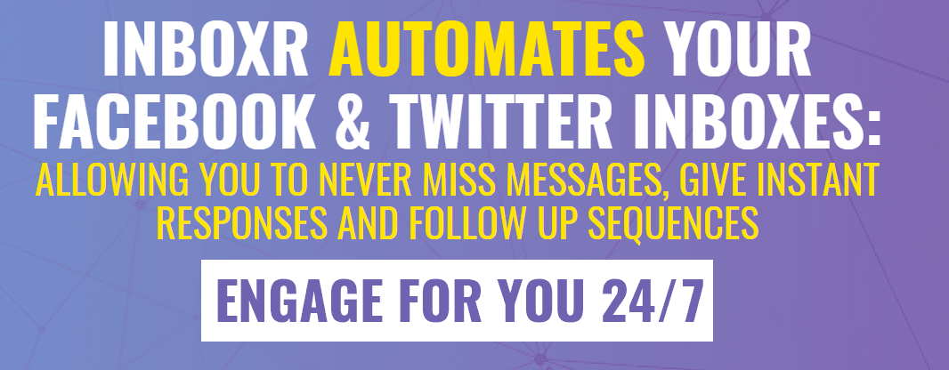 INBOXR AUTOMATES YOUR FACEBOOK & TWITTER INBOXES: ALLOWING YOU TO NEVER MISS MESSAGES, GIVE INSTANT RESPONSES AND FOLLOW UP SEQUENCES