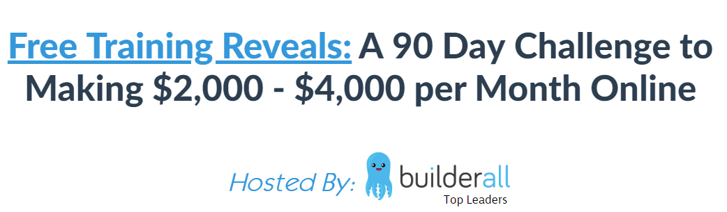 Builderall review: Free Training Reveals: A 90 Day Challenge to Making $2,000 - $4,000 per Month Online