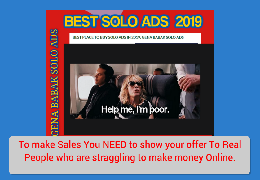 GENA BABAK SOLO ADS TRAINING:  To make Sales You NEED to show your offer To Real People who are straggling to make money Online.