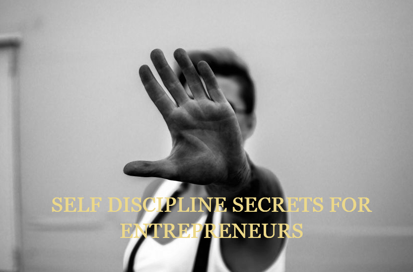 Self discipline secrets for entrepreneurs