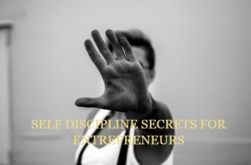 Self discipline secrets for entrepreneurs